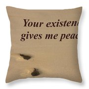 Your Existence Gives Me Peace Throw Pillow