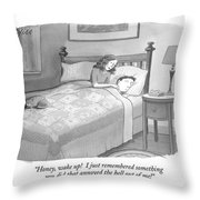 Honey, Wake Up!  I Just Remembered Something Throw Pillow