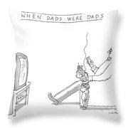 When Dads Were Dads Throw Pillow