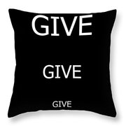 Give Give Give Throw Pillow