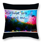Without You I'm Not Me... Throw Pillow