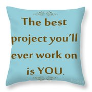 208- The Best Project You'll Ever Work On Is You Throw Pillow