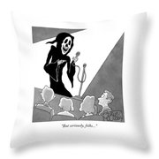 But Seriously Throw Pillow