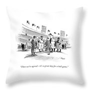 Then We're Agreed - It's A Great Day For A Ball Throw Pillow