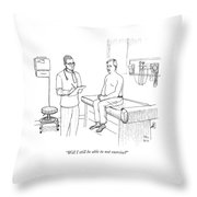 Will I Still Be Able To Not Exercise? Throw Pillow