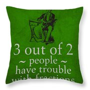 3 Out Of 2 People Have Trouble With Fractions Humor Poster Throw Pillow by Design Turnpike