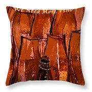 We Need More Vino Throw Pillow