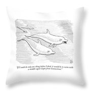 If I Could Do Only One Thing Before I Died Throw Pillow by Paul Noth