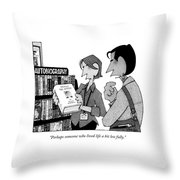 Perhaps Someone Who Lived Life A Bit Less Fully Throw Pillow