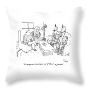 We May Have To Leave You If There's A Parade Throw Pillow