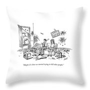 Maybe It's Time We Started Trying To Kill Other Throw Pillow