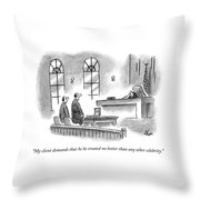 My Client Demands That He Be Treated No Better Throw Pillow