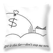 I Got It This Far - Don't Stop Me Now Throw Pillow