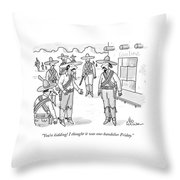 You're Kidding! I Thought It Was One-bandolier Throw Pillow