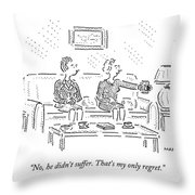 No, He Didn't Suffer. That's My Only Regret Throw Pillow