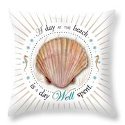 A Day At The Beach Is A Day Well Spent Throw Pillow