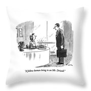 A Fellow Human Being To See Mr. Driscoll Throw Pillow