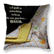 A Quilt Is Something To Keep The One You Love Warm Throw Pillow