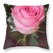 A Rose By Any Other Name Is Still A Rose Throw Pillow