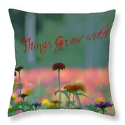 All Things Grow With Love Throw Pillow