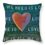 All We Need Is Love 1 Throw Pillow
