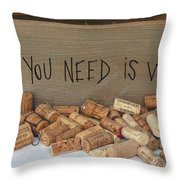 All You Need Is Wine Throw Pillow