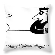 'alleged,' Please, 'alleged.' Throw Pillow