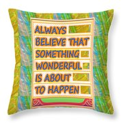 Always Believe That Something Wonderful  Is About To Happen Background Designs  And Color Tones N Co Throw Pillow