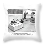 And, Hey, Don't Kill Yourself Trying To Pay Throw Pillow