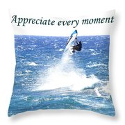 Appreciate Every Moment Throw Pillow
