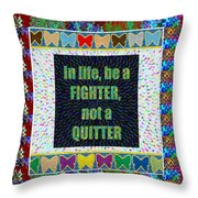 Be A Fighter Not A Quitter  Wisdom Words Attractive Graphic Border  Throw Pillow