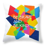 Be Brave And Be Kind Throw Pillow