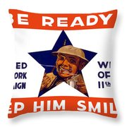 Be Ready - Keep Him Smiling Throw Pillow