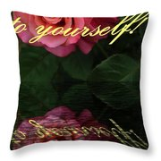 Be True To Yourself Rose Reflection Throw Pillow