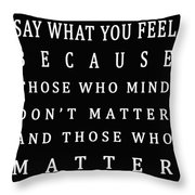 Be Who You Are Say What You Feel Throw Pillow