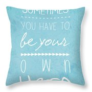 Be Your Own Here Throw Pillow