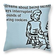 Being Skinny Throw Pillow