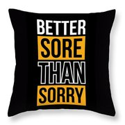 Better Sore Than Sorry Gym Motivational Quotes Poster Throw Pillow
