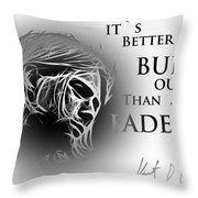 Better To Burn Out Throw Pillow