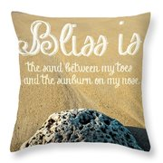 Bliss Is Sand Between My Toes And The Sunburn On My Nose Throw Pillow