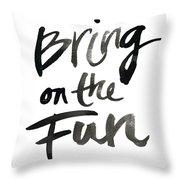 Bring On The Fun Throw Pillow