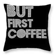 But First Coffee Poster 2 Throw Pillow by Naxart Studio