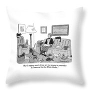 But I Suppose Most Of You Are Too Young Throw Pillow