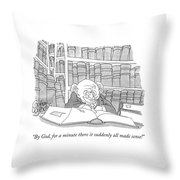 By God, For A Minute There It Suddenly All Made Throw Pillow by Gahan Wilson