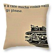 Cafe Mocha Vodka Valium Throw Pillow