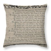 Children Learn What They Live 2 Throw Pillow