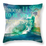 Choose Life To Be Your Adventure Throw Pillow