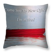 Come See My New Office I'm Retired Throw Pillow