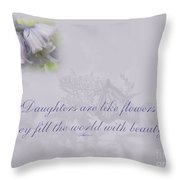 Daughters Are Like Flowers Throw Pillow