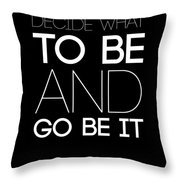 Decide What To Be And Go Be It Poster 1 Throw Pillow